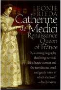 6. Catherine de Medici: Rennaissance Queen of France by Leonie Frieds (Harper Perennial)