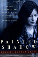 34. Painted Shadow: The Life of Vivienne Eliot, First Wife of T.S. Eliot by Carole Seymour-Jones (Anchor Books)