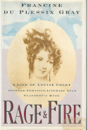 35. Rage and Fire: A Life of Louise Colet, Pioneer Feminist, Literary Star, Flaubert's Muse By Francine Gray (Simon & Schuster)
