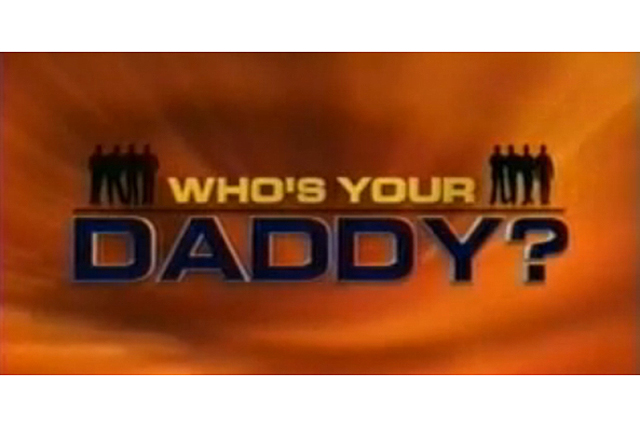 Who's Your Daddy? (2004). A young adopted woman meets eight men. One of whom is her biological father. The fun is watching her trying to figure out which one abandoned her all those years ago. If she guesses correctly, she wins $132,000. But if she gets it wrong, the faux-pa gets the loot.