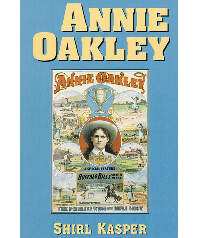 3. Annie Oakley by Shirl Kasper (University of Oaklahoma Press)