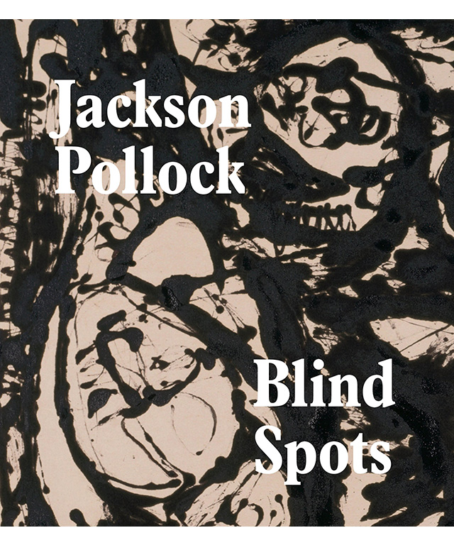 Blind spots: Jackson Pollock, Gavin Delahunty, Jo Applin, Michael Fried, and Stephanie Straine (Tate Publishing)