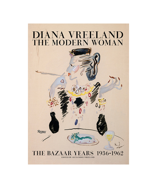 Diana Vreeland: The Modern Woman: The Bazaar Years, 1936-1962, Edited by Alexander Vreeland (Rizzoli)