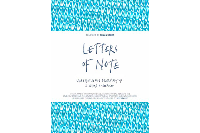 'Letters of Note', Shaun Usher. Reading this feels like peering into the personal lives and most intimate thoughts of some of history's most notorious, celebrated, best and brightest individuals, revealing personal struggles, enduring love stories and hilarious accounts of lives well lived. A true page turner and a book to keep and cherish for years.